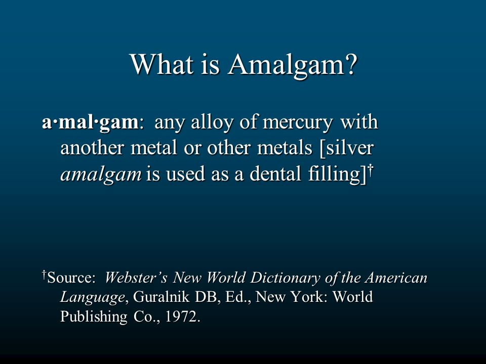 What is Amalgam a·mal·gam: any alloy of mercury with another metal or other metals [silver amalgam is used as a dental filling]†